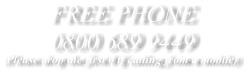 FREE PHONE 0800 689 9449 (Please drop the first 0 if calling from a mobile)